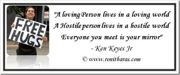 A loving person lives in a loving world - Ken Keyes Jr