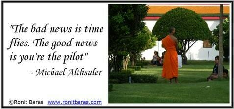 The bad news is time flies. The good news is you're the pilot - Michael Altshuler